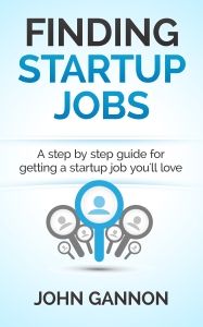 Everything you need to know about finding a startup job you'll love.